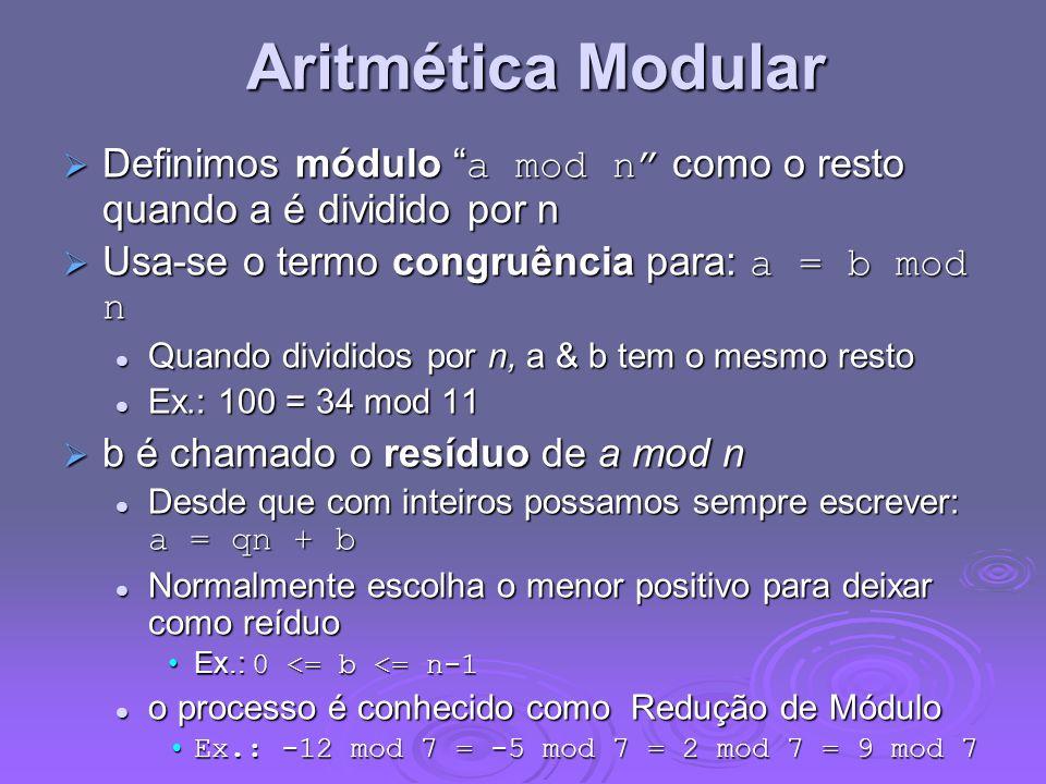 Aritmética Modular Definimos módulo a mod n como o resto quando a é dividido por n. Usa-se o termo congruência para: a = b mod n.
