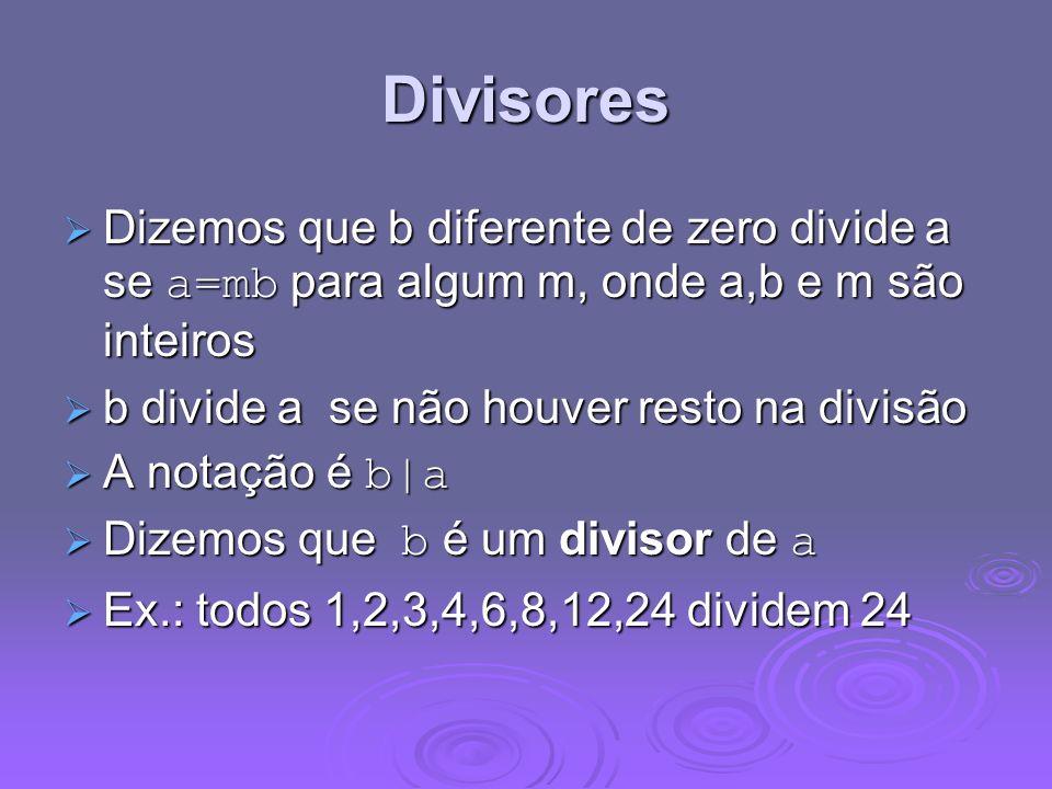 Divisores Dizemos que b diferente de zero divide a se a=mb para algum m, onde a,b e m são inteiros.