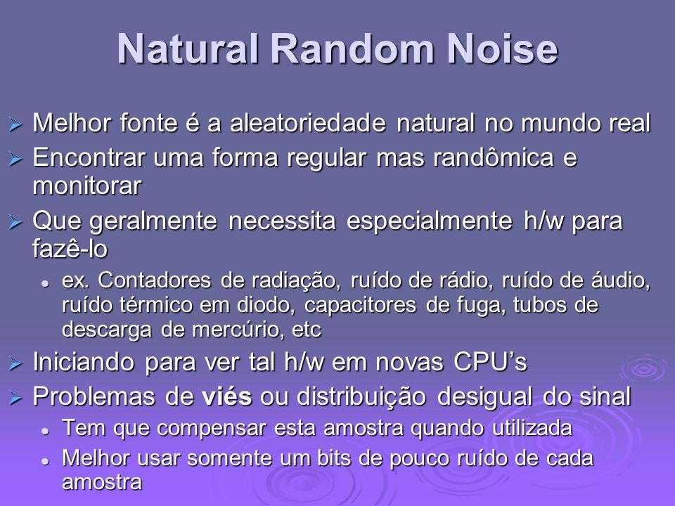 Natural Random Noise Melhor fonte é a aleatoriedade natural no mundo real. Encontrar uma forma regular mas randômica e monitorar.