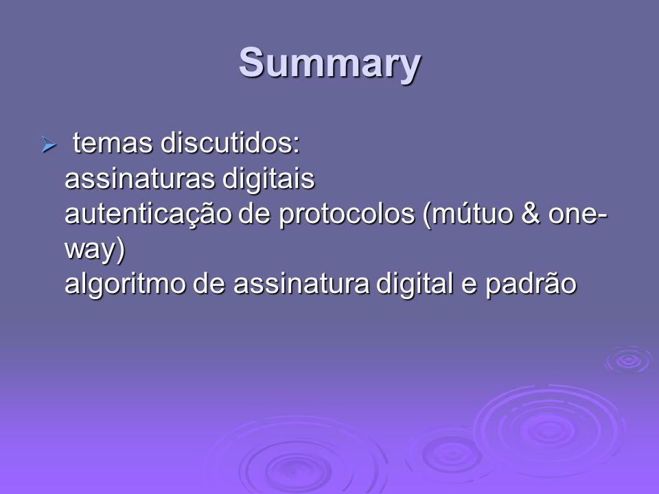 Summary temas discutidos: assinaturas digitais autenticação de protocolos (mútuo & one- way) algoritmo de assinatura digital e padrão.
