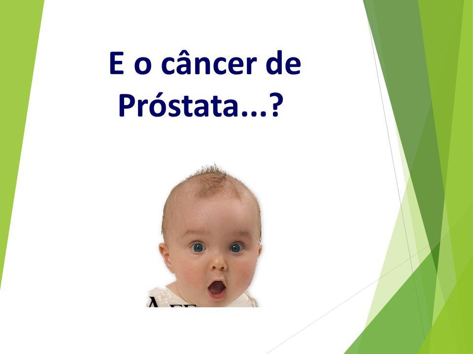 E o câncer de Próstata...