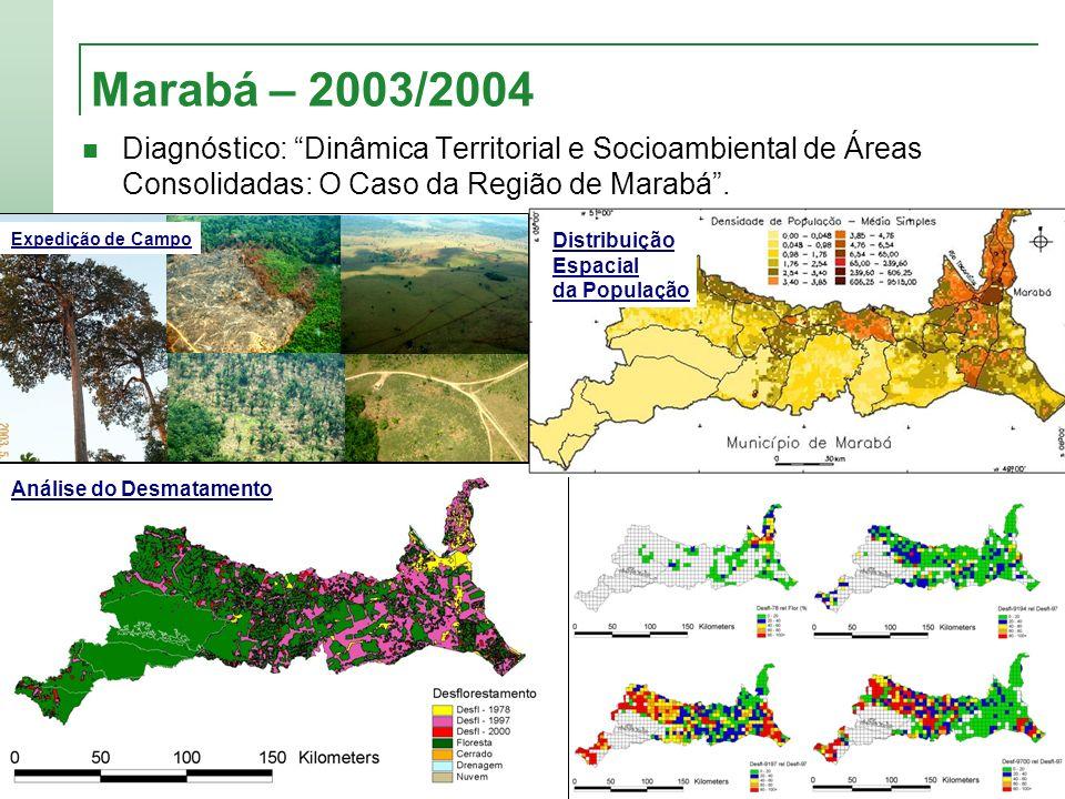 Marabá – 2003/2004 Diagnóstico: Dinâmica Territorial e Socioambiental de Áreas Consolidadas: O Caso da Região de Marabá .