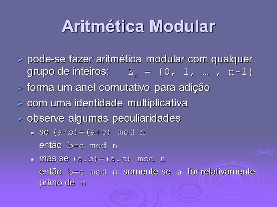 Aritmética Modularpode-se fazer aritmética modular com qualquer grupo de inteiros: Zn = {0, 1, … , n-1}