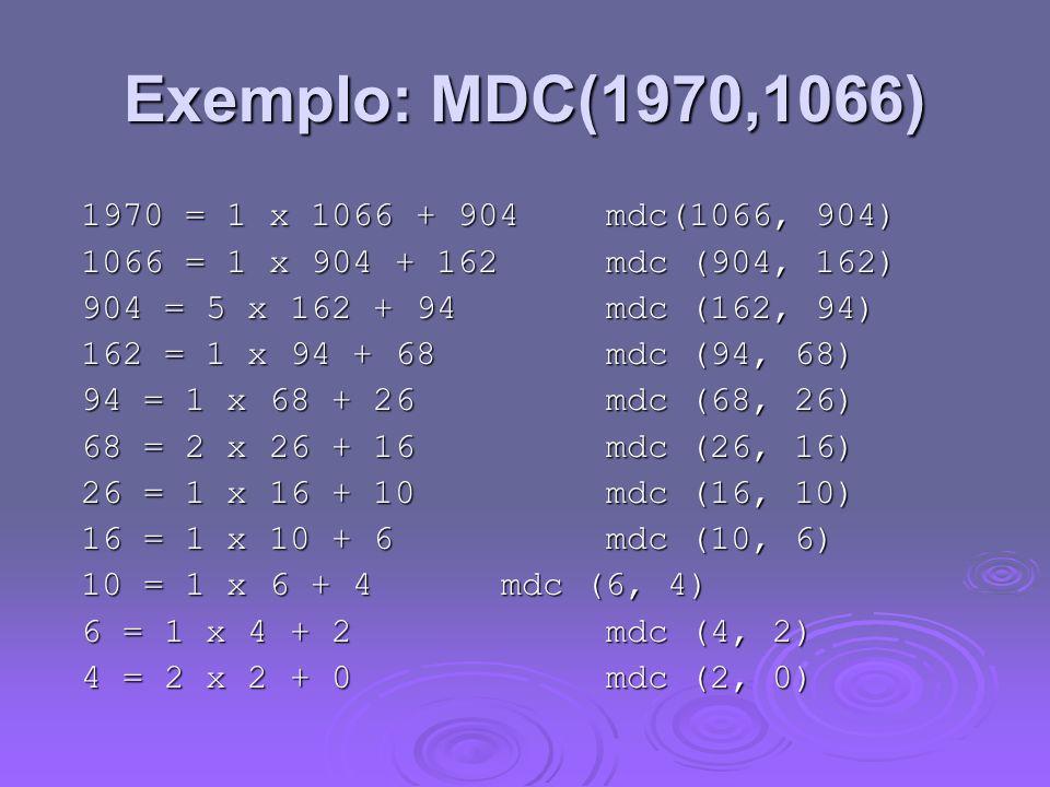 Exemplo: MDC(1970,1066) 1970 = 1 x 1066 + 904 mdc(1066, 904)