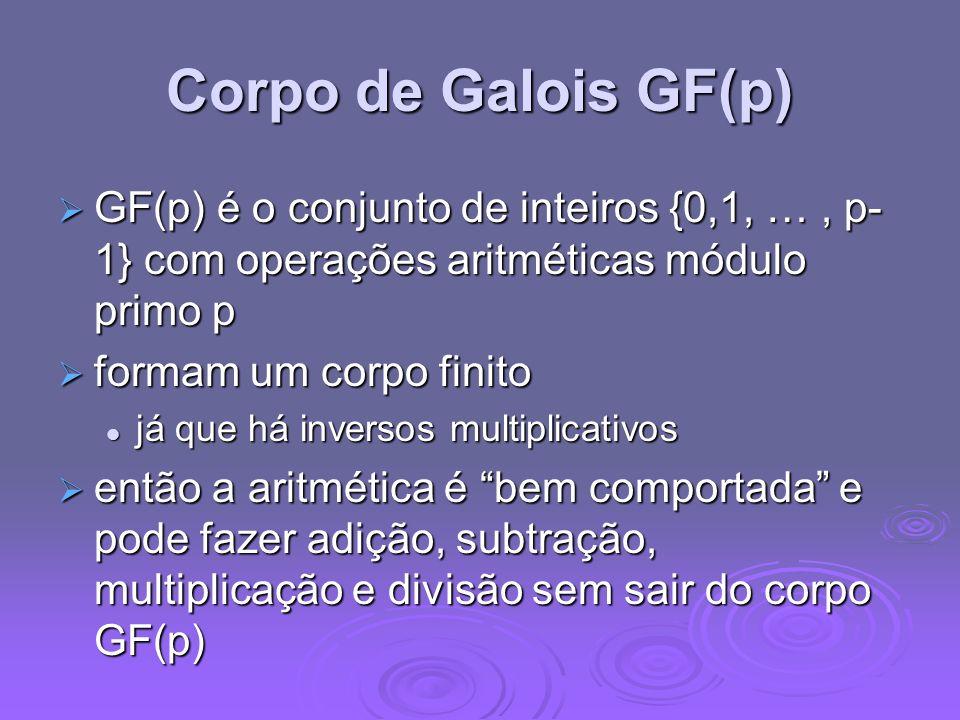 Corpo de Galois GF(p)GF(p) é o conjunto de inteiros {0,1, … , p-1} com operações aritméticas módulo primo p.