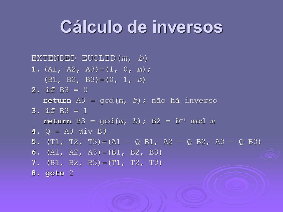 Cálculo de inversos EXTENDED EUCLID(m, b) 1. (A1, A2, A3)=(1, 0, m);