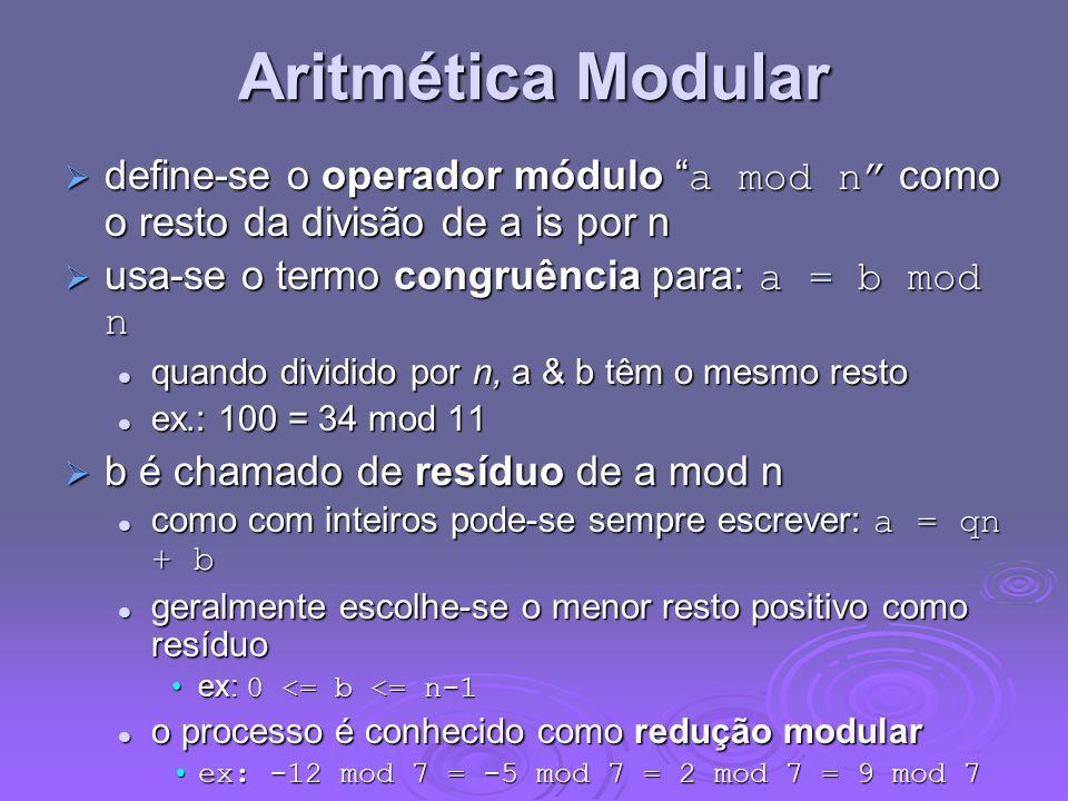 Aritmética Modular define-se o operador módulo a mod n como o resto da divisão de a is por n. usa-se o termo congruência para: a = b mod n.