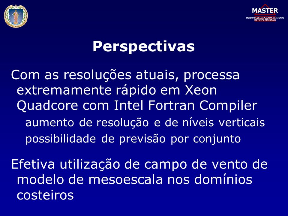 Perspectivas Com as resoluções atuais, processa extremamente rápido em Xeon Quadcore com Intel Fortran Compiler.
