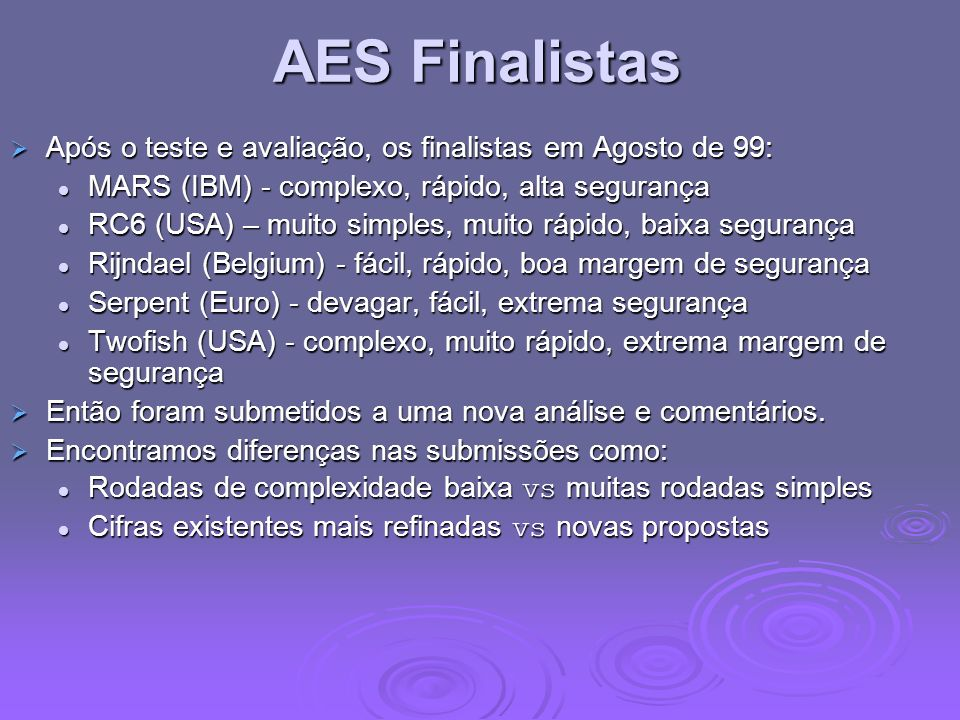 AES Finalistas Após o teste e avaliação, os finalistas em Agosto de 99: MARS (IBM) - complexo, rápido, alta segurança.