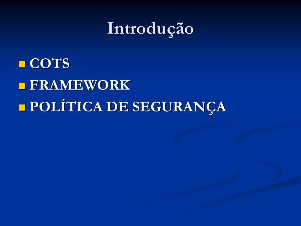 Introdução COTS FRAMEWORK POLÍTICA DE SEGURANÇA