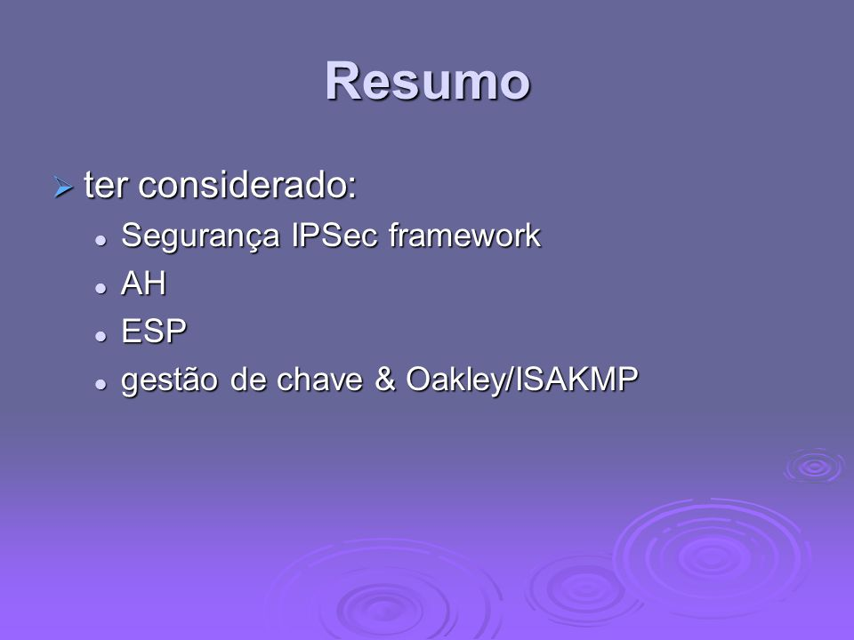 Resumo ter considerado: Segurança IPSec framework AH ESP