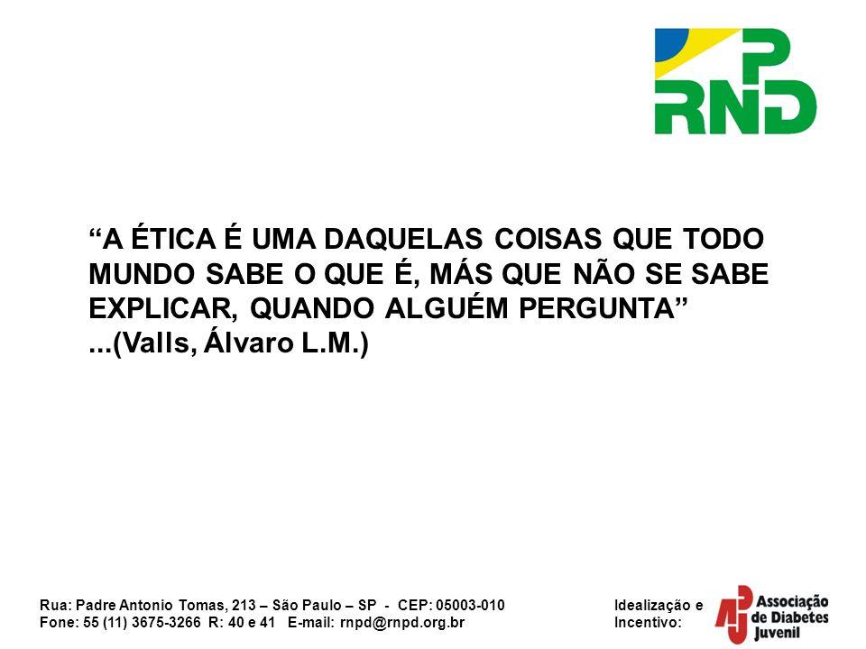 A ÉTICA É UMA DAQUELAS COISAS QUE TODO MUNDO SABE O QUE É, MÁS QUE NÃO SE SABE EXPLICAR, QUANDO ALGUÉM PERGUNTA ...(Valls, Álvaro L.M.)