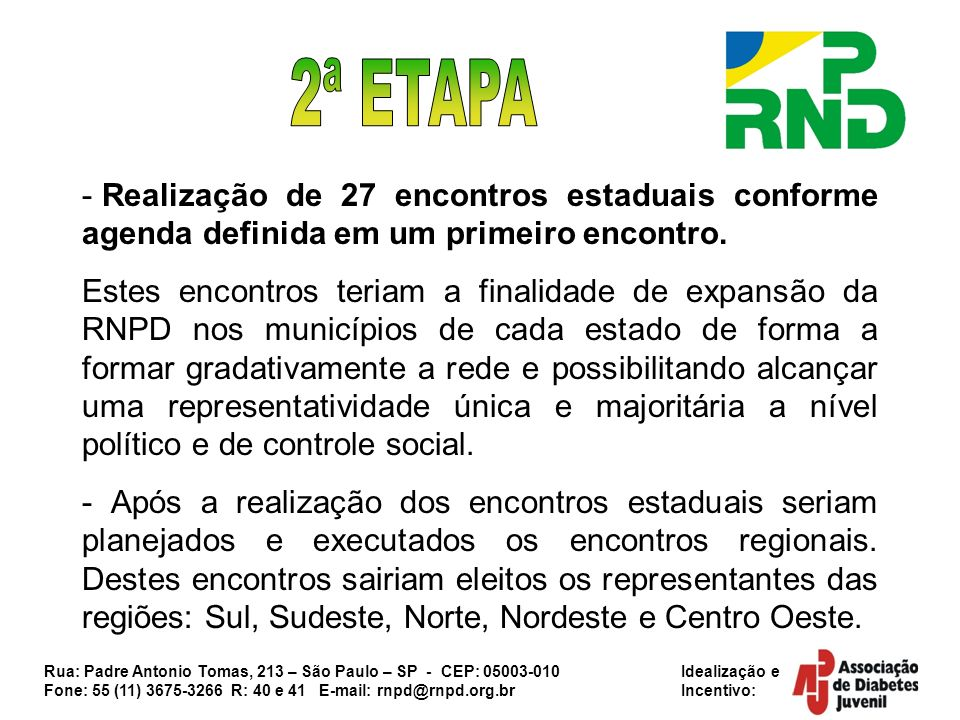 2ª ETAPA Realização de 27 encontros estaduais conforme agenda definida em um primeiro encontro.