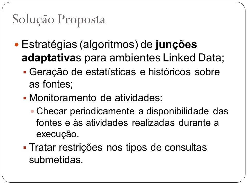 Solução PropostaEstratégias (algoritmos) de junções adaptativas para ambientes Linked Data; Geração de estatísticas e históricos sobre as fontes;