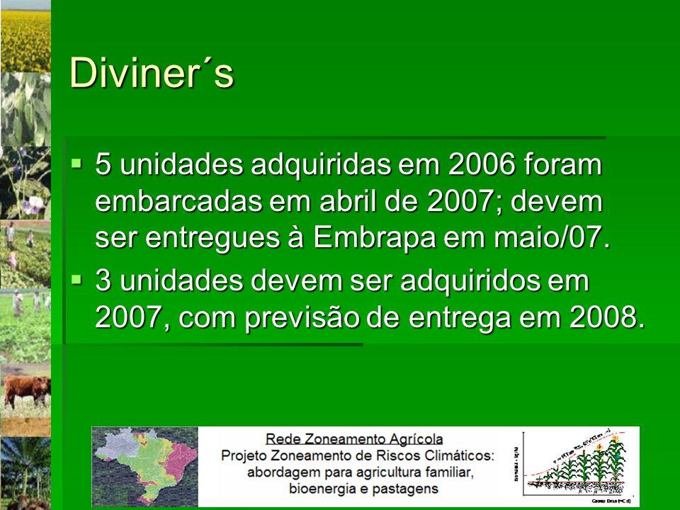 Diviner´s 5 unidades adquiridas em 2006 foram embarcadas em abril de 2007; devem ser entregues à Embrapa em maio/07.
