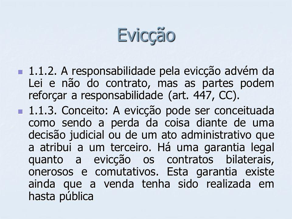 Evicção 1.1.2. A responsabilidade pela evicção advém da Lei e não do contrato, mas as partes podem reforçar a responsabilidade (art. 447, CC).