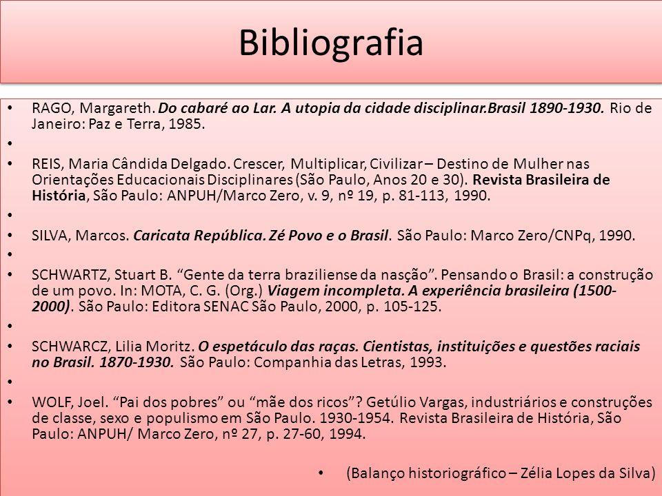 Bibliografia RAGO, Margareth. Do cabaré ao Lar. A utopia da cidade disciplinar.Brasil 1890-1930. Rio de Janeiro: Paz e Terra, 1985.