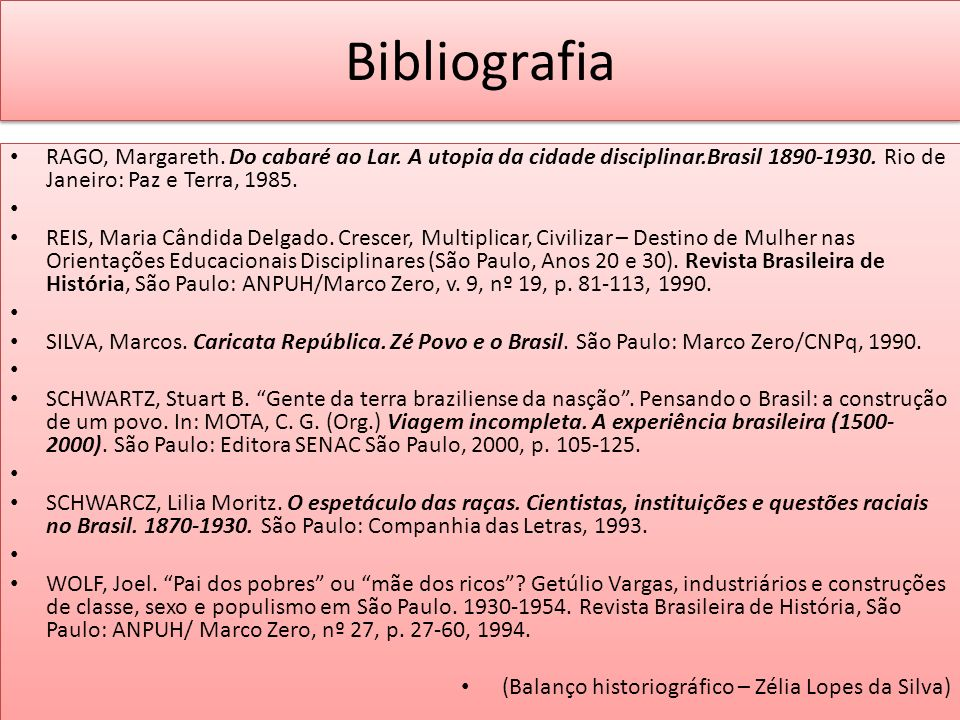 BibliografiaRAGO, Margareth. Do cabaré ao Lar. A utopia da cidade disciplinar.Brasil 1890-1930. Rio de Janeiro: Paz e Terra, 1985.