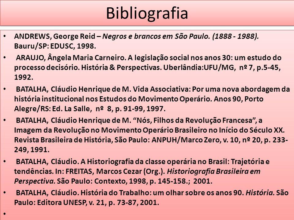 Bibliografia ANDREWS, George Reid – Negros e brancos em São Paulo. (1888 - 1988). Bauru/SP: EDUSC, 1998.