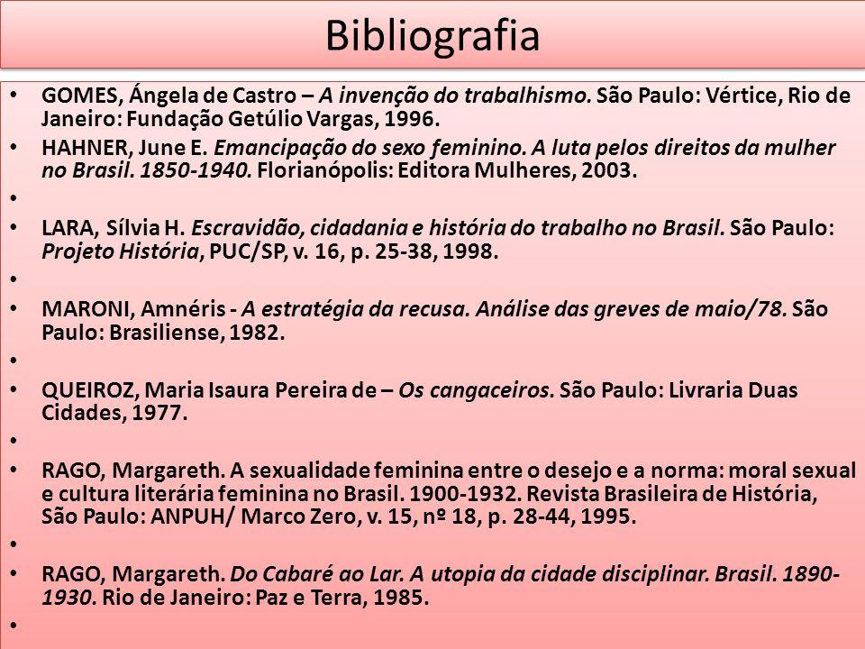Bibliografia GOMES, Ángela de Castro – A invenção do trabalhismo. São Paulo: Vértice, Rio de Janeiro: Fundação Getúlio Vargas, 1996.