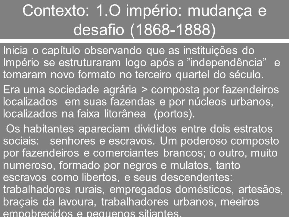 Contexto: 1.O império: mudança e desafio (1868-1888)