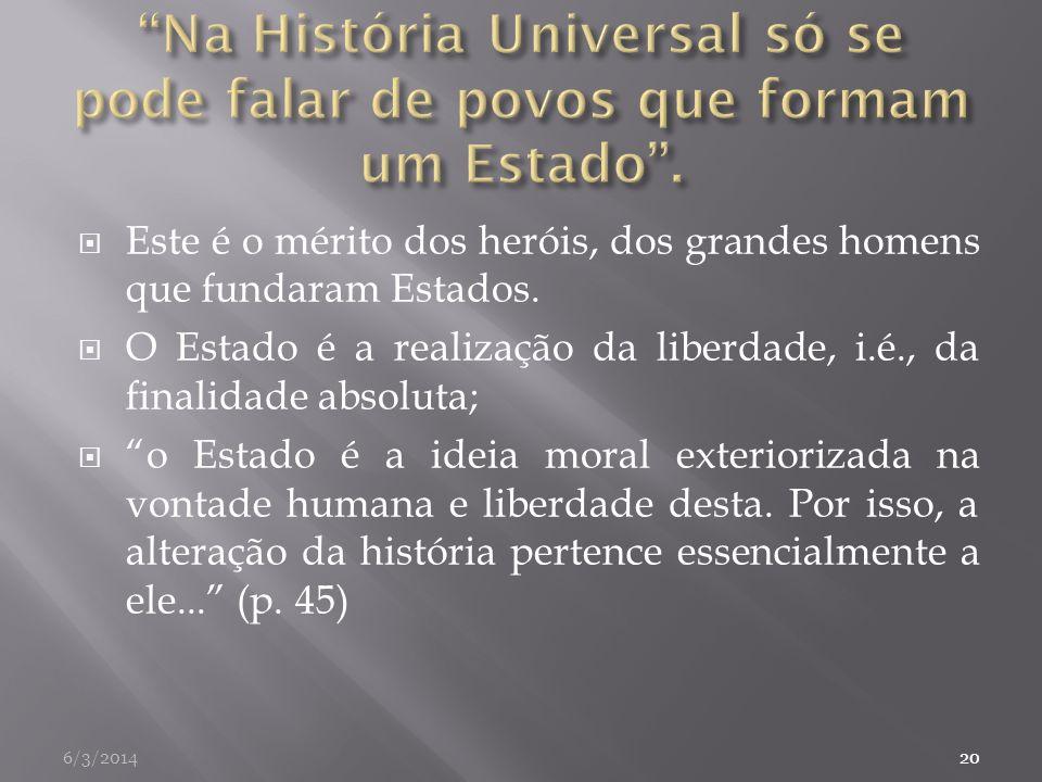 Na História Universal só se pode falar de povos que formam um Estado .