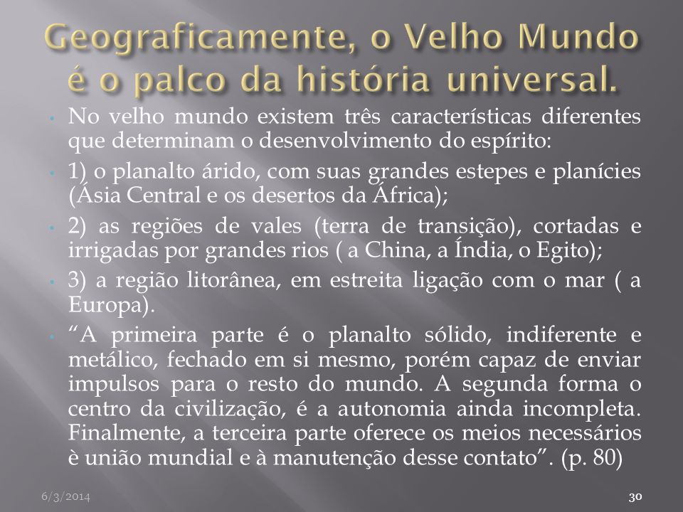 Geograficamente, o Velho Mundo é o palco da história universal.