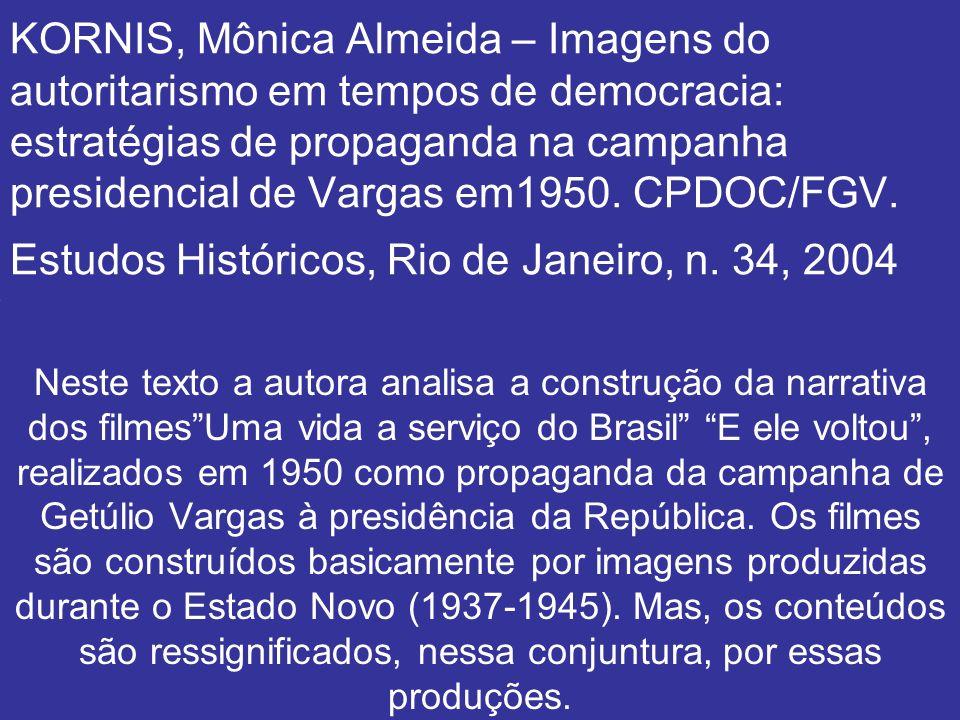 KORNIS, Mônica Almeida – Imagens do autoritarismo em tempos de democracia: estratégias de propaganda na campanha presidencial de Vargas em1950. CPDOC/FGV. Estudos Históricos, Rio de Janeiro, n. 34, 2004