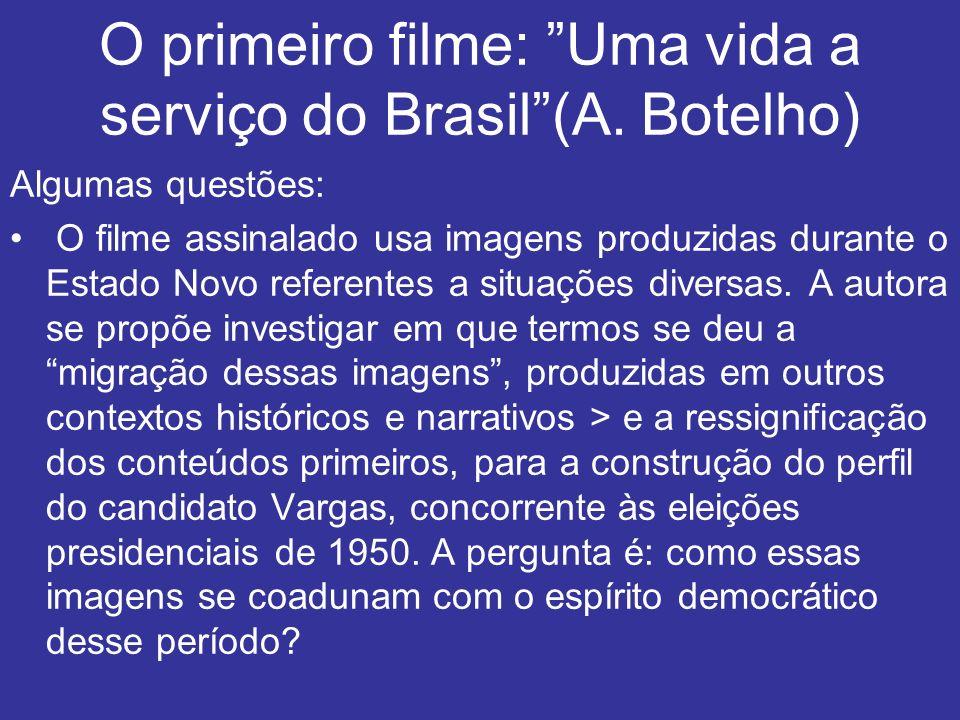 O primeiro filme: Uma vida a serviço do Brasil (A. Botelho)