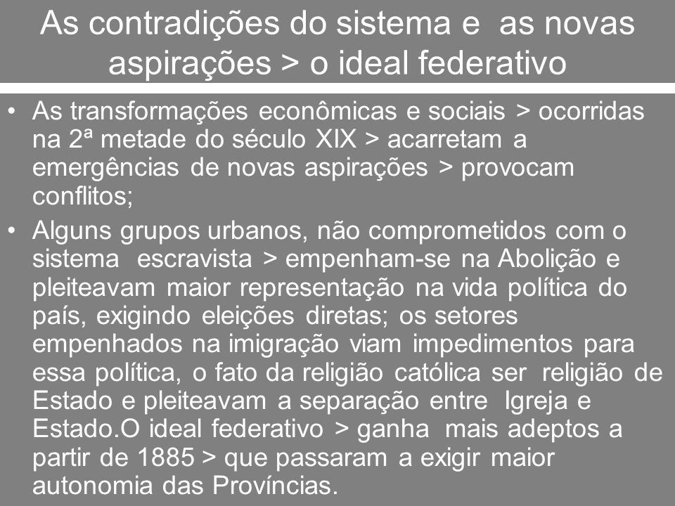 As contradições do sistema e as novas aspirações > o ideal federativo