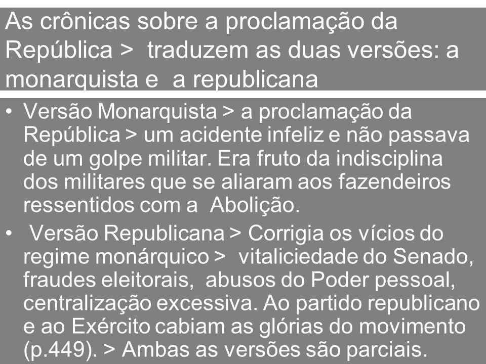 As crônicas sobre a proclamação da República > traduzem as duas versões: a monarquista e a republicana