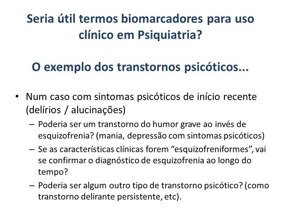 Seria útil termos biomarcadores para uso clínico em Psiquiatria