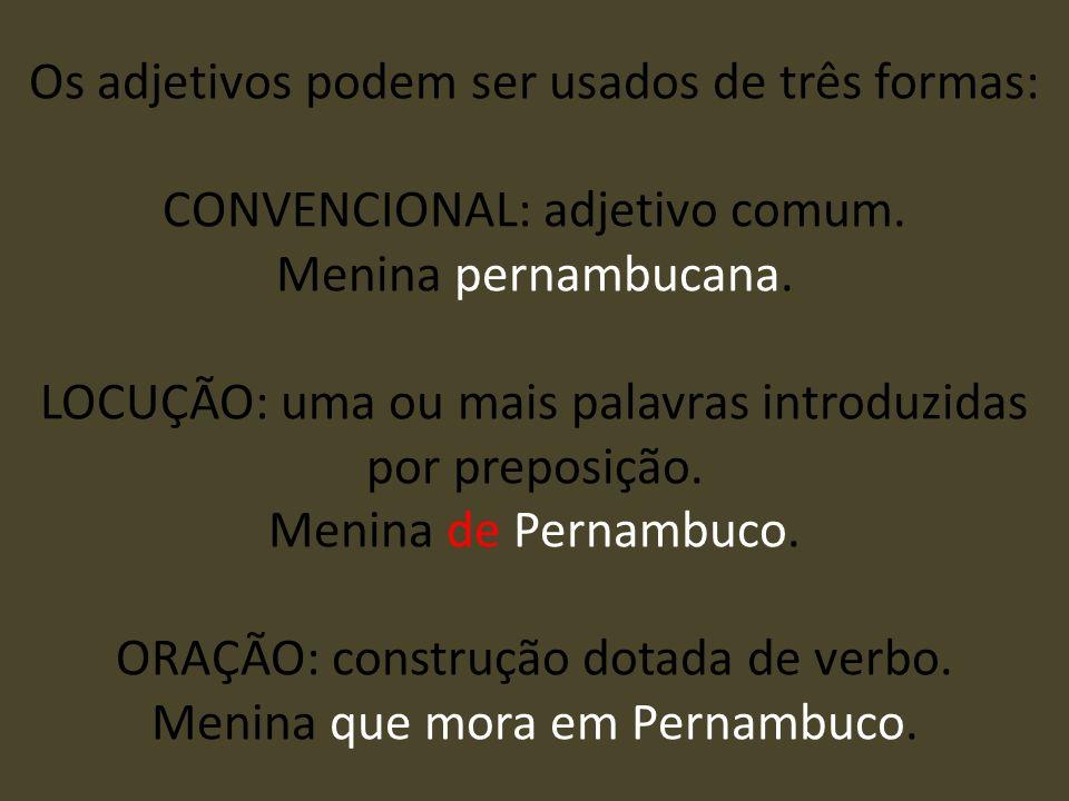 Os adjetivos podem ser usados de três formas: CONVENCIONAL: adjetivo comum.