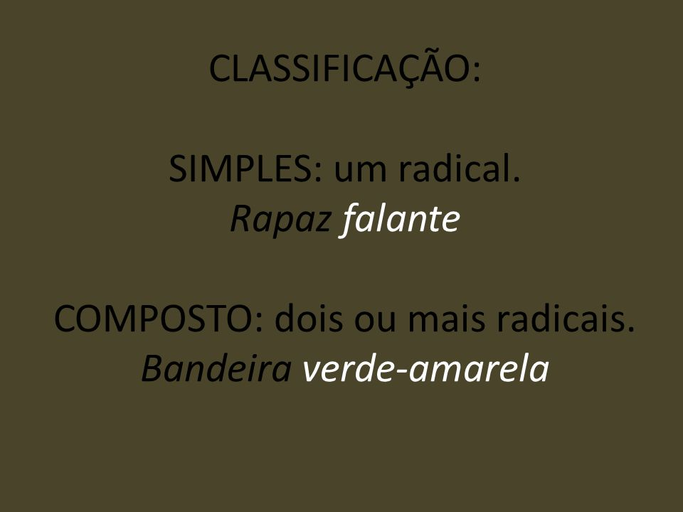 CLASSIFICAÇÃO: SIMPLES: um radical
