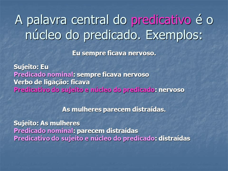 A palavra central do predicativo é o núcleo do predicado. Exemplos: