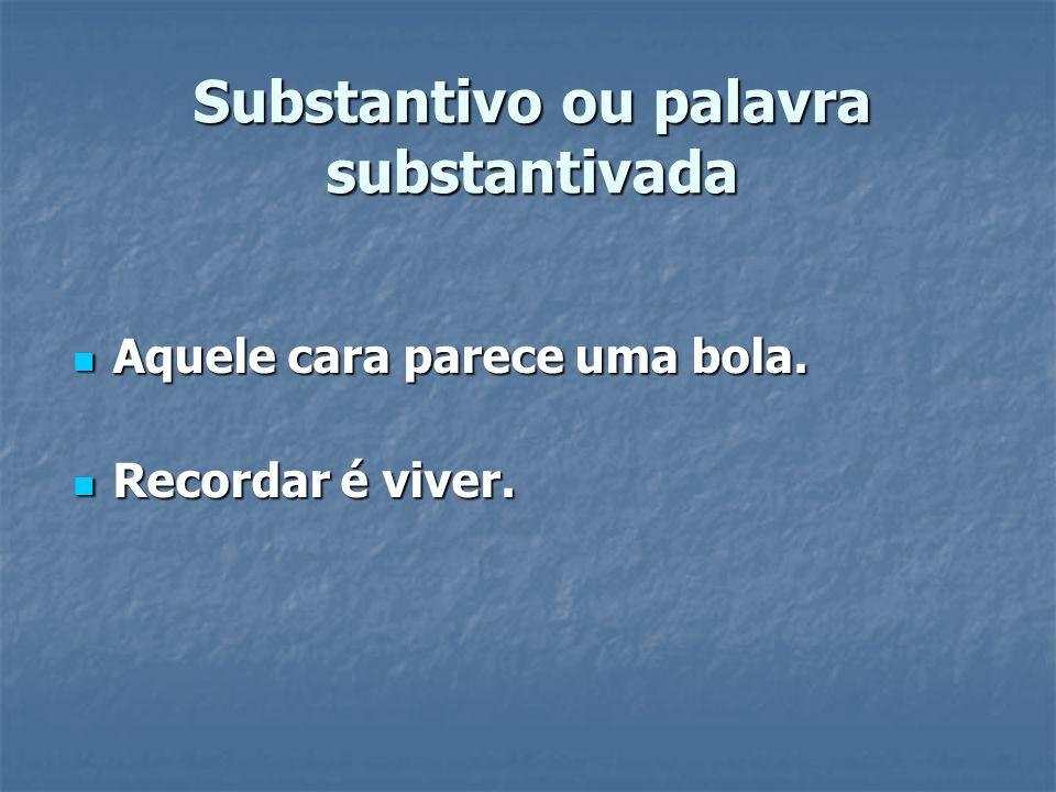 Substantivo ou palavra substantivada
