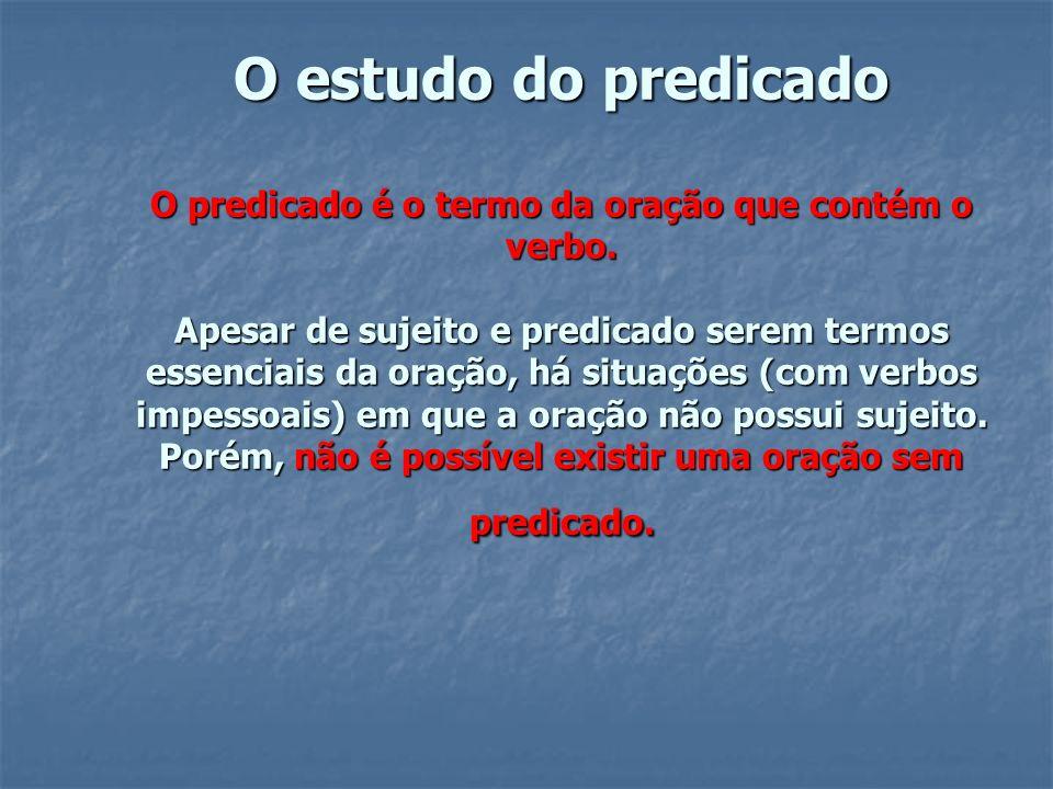 O estudo do predicado O predicado é o termo da oração que contém o verbo.