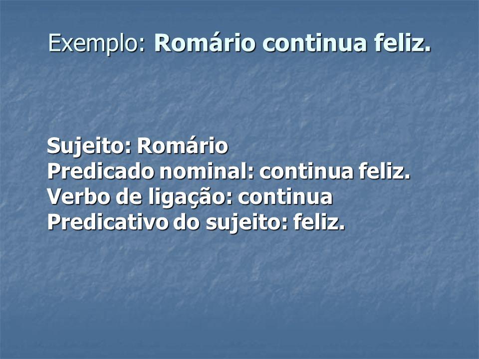 Exemplo: Romário continua feliz.