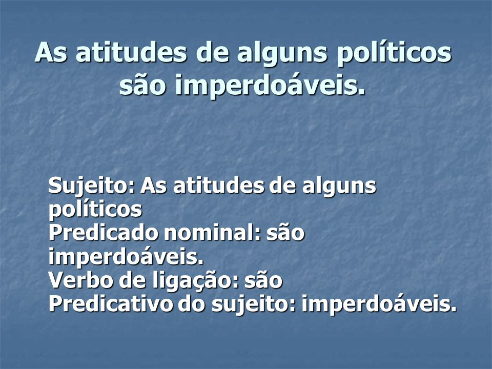 As atitudes de alguns políticos são imperdoáveis.