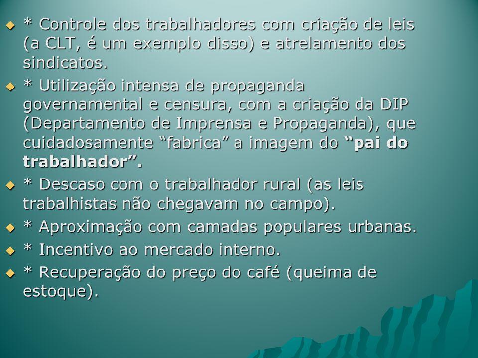 * Controle dos trabalhadores com criação de leis (a CLT, é um exemplo disso) e atrelamento dos sindicatos.