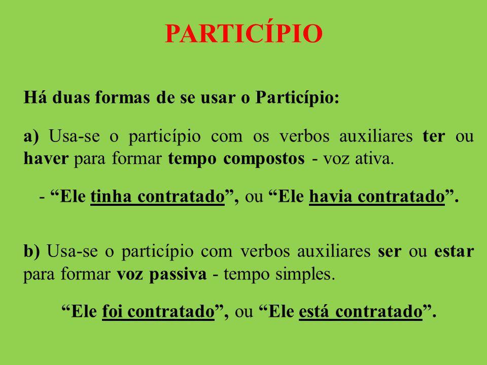 PARTICÍPIO Há duas formas de se usar o Particípio: