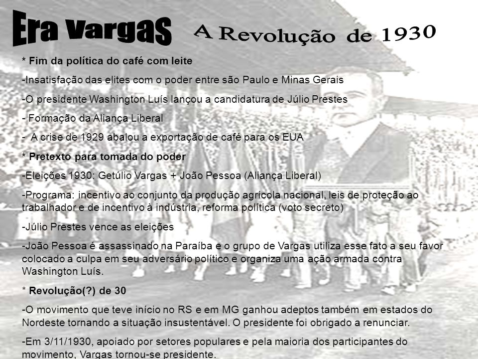 Era Vargas A Revolução de 1930 * Fim da política do café com leite