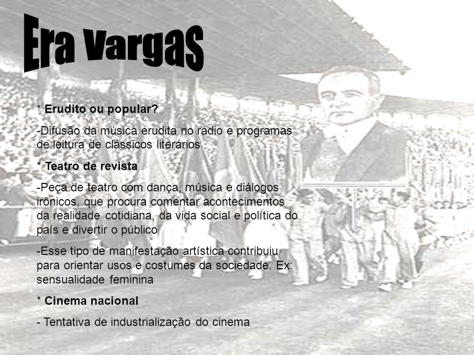 Era Vargas * Erudito ou popular