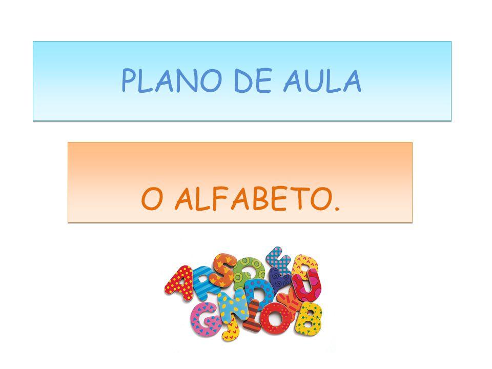PLANO DE AULA O ALFABETO. 1