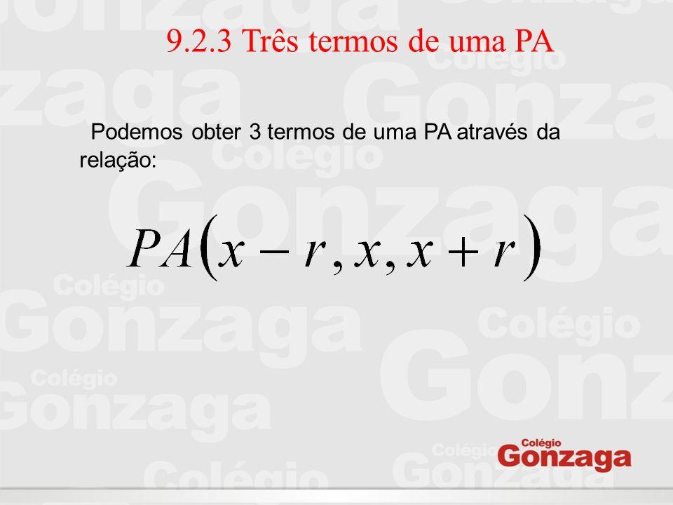 9.2.3 Três termos de uma PA Podemos obter 3 termos de uma PA através da relação: