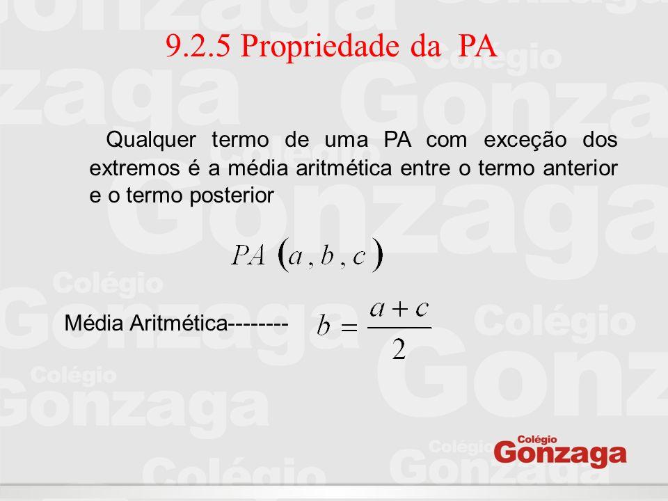 9.2.5 Propriedade da PA Qualquer termo de uma PA com exceção dos extremos é a média aritmética entre o termo anterior e o termo posterior.