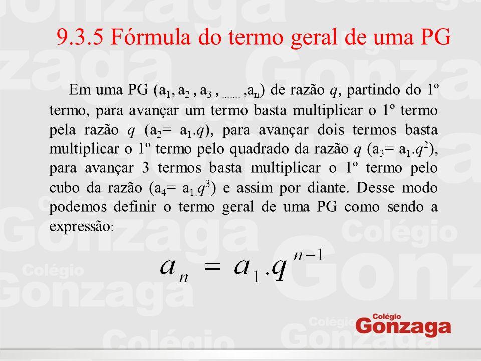 9.3.5 Fórmula do termo geral de uma PG