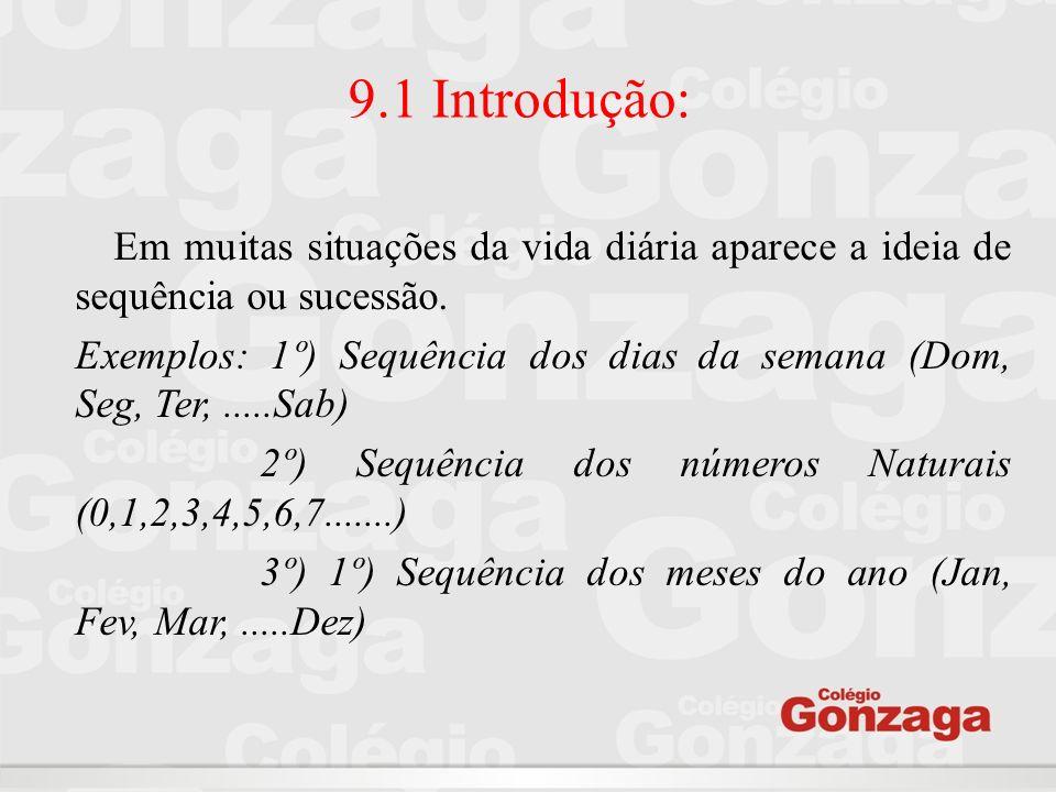 9.1 Introdução: Em muitas situações da vida diária aparece a ideia de sequência ou sucessão.
