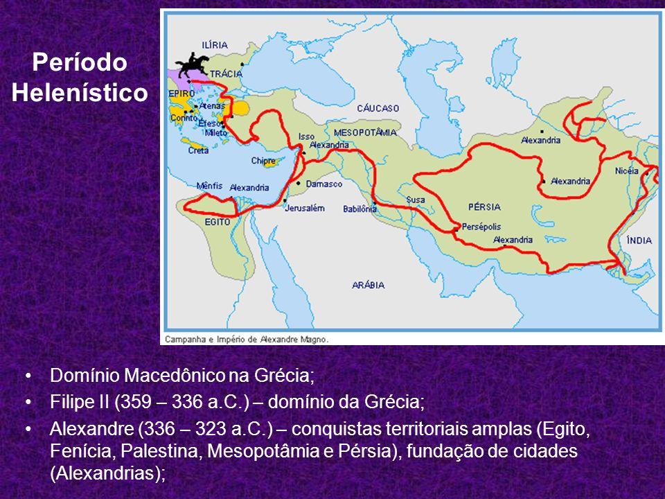 Período Helenístico Domínio Macedônico na Grécia;