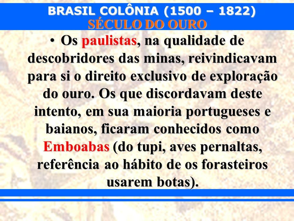 Os paulistas, na qualidade de descobridores das minas, reivindicavam para si o direito exclusivo de exploração do ouro.